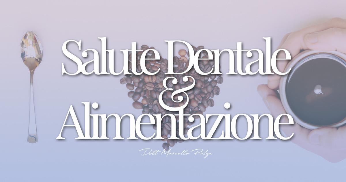Salute dentale e Alimentazione